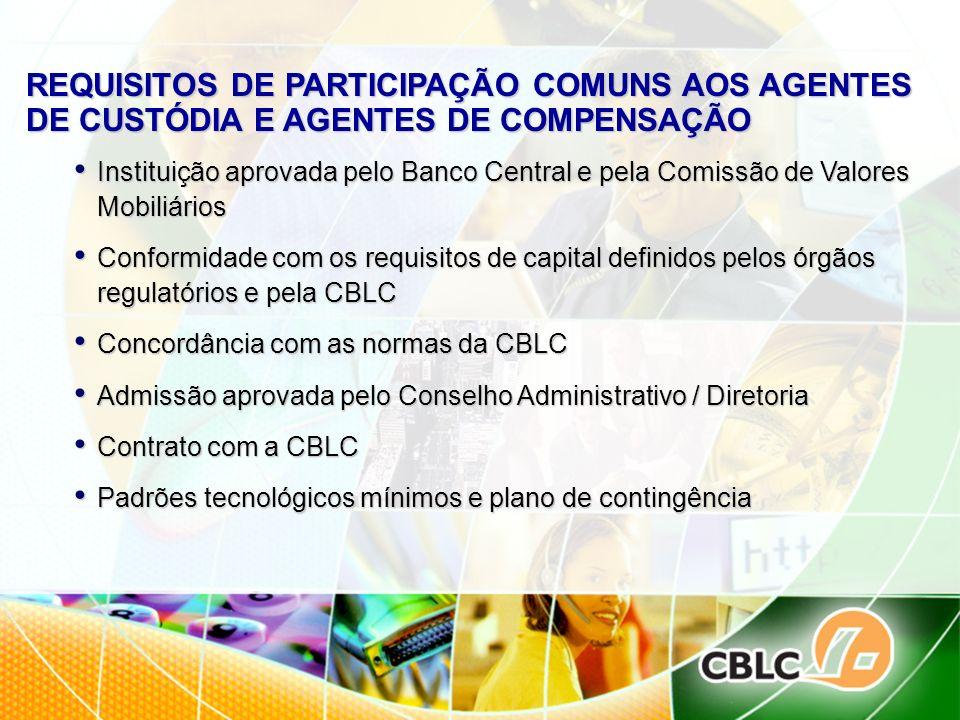 REQUISITOS DE PARTICIPAÇÃO COMUNS AOS AGENTES DE CUSTÓDIA E AGENTES DE COMPENSAÇÃO Instituição aprovada pelo Banco Central e pela Comissão de Valores
