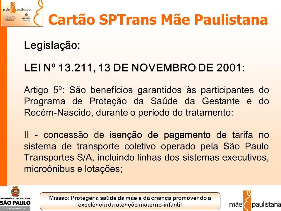 Missão: Proteger a saúde da mãe e da criança promovendo a excelência da atenção materno-infantil Cartão SPTrans Mãe Paulistana Legislação: LEI Nº 13.2