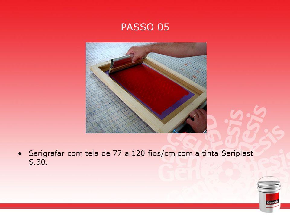 PASSO 05 Serigrafar com tela de 77 a 120 fios/cm com a tinta Seriplast S.30.