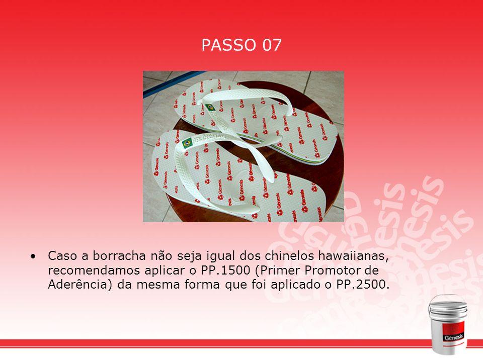 PASSO 07 Caso a borracha não seja igual dos chinelos hawaiianas, recomendamos aplicar o PP.1500 (Primer Promotor de Aderência) da mesma forma que foi