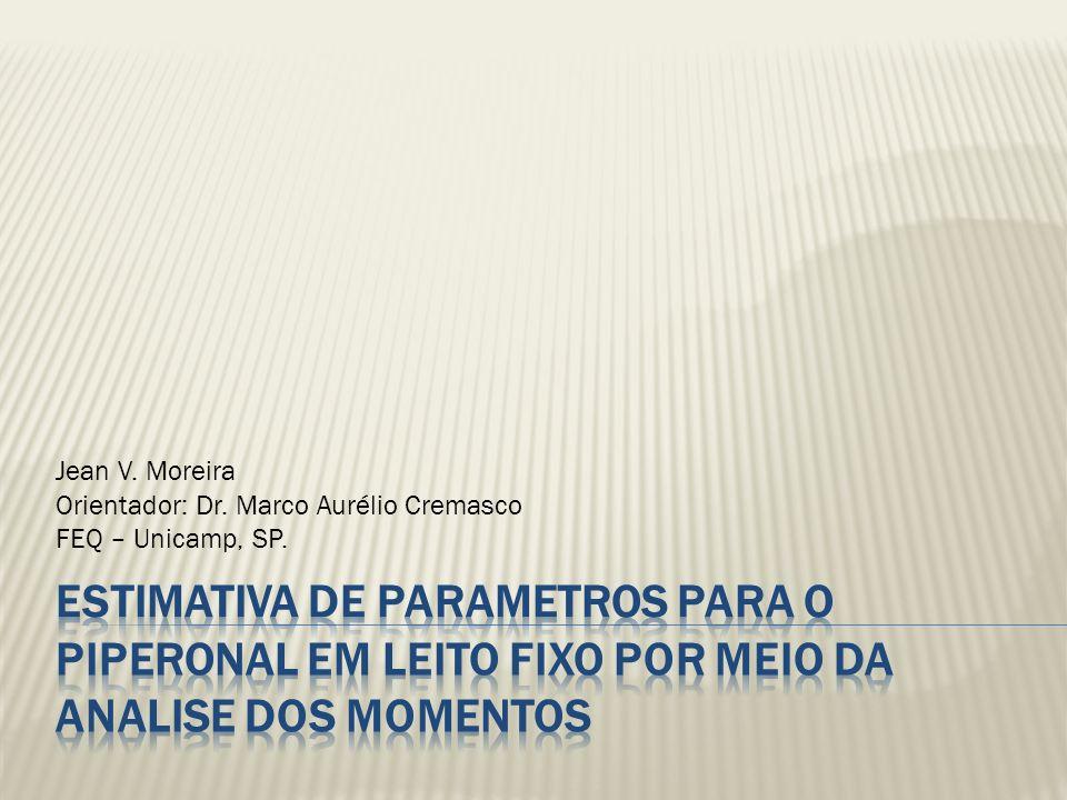 Jean V. Moreira Orientador: Dr. Marco Aurélio Cremasco FEQ – Unicamp, SP.