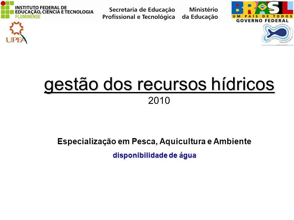 gestão dos recursos hídricos gestão dos recursos hídricos 2010 Especialização em Pesca, Aquicultura e Ambiente disponibilidade de água