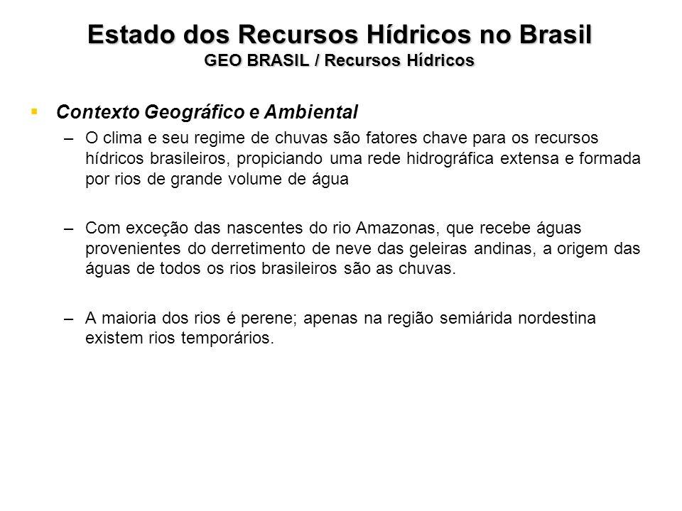 Estado dos Recursos Hídricos no Brasil GEO BRASIL / Recursos Hídricos Contexto Geográfico e Ambiental – –O clima e seu regime de chuvas são fatores ch