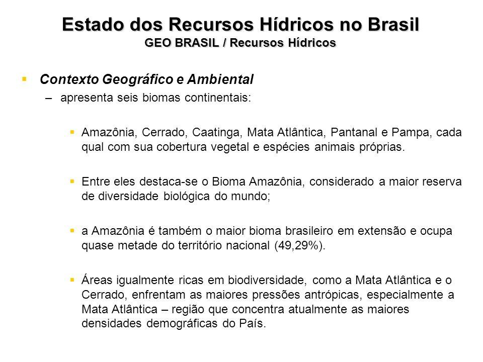 Estado dos Recursos Hídricos no Brasil GEO BRASIL / Recursos Hídricos Contexto Geográfico e Ambiental – –apresenta seis biomas continentais: Amazônia,