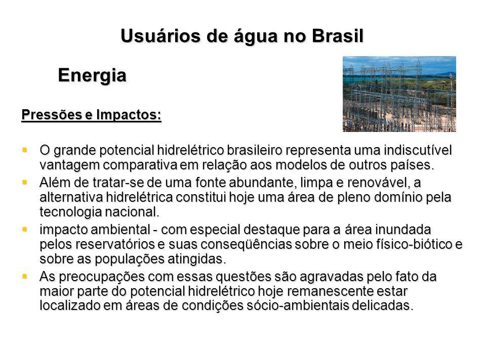 Usuários de água no Brasil Energia Pressões e Impactos: O grande potencial hidrelétrico brasileiro representa uma indiscutível vantagem comparativa em