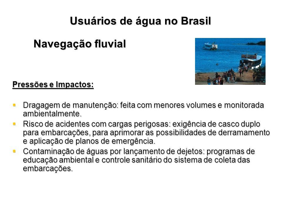 Usuários de água no Brasil Navegação fluvial Pressões e Impactos: Dragagem de manutenção: feita com menores volumes e monitorada ambientalmente. Draga