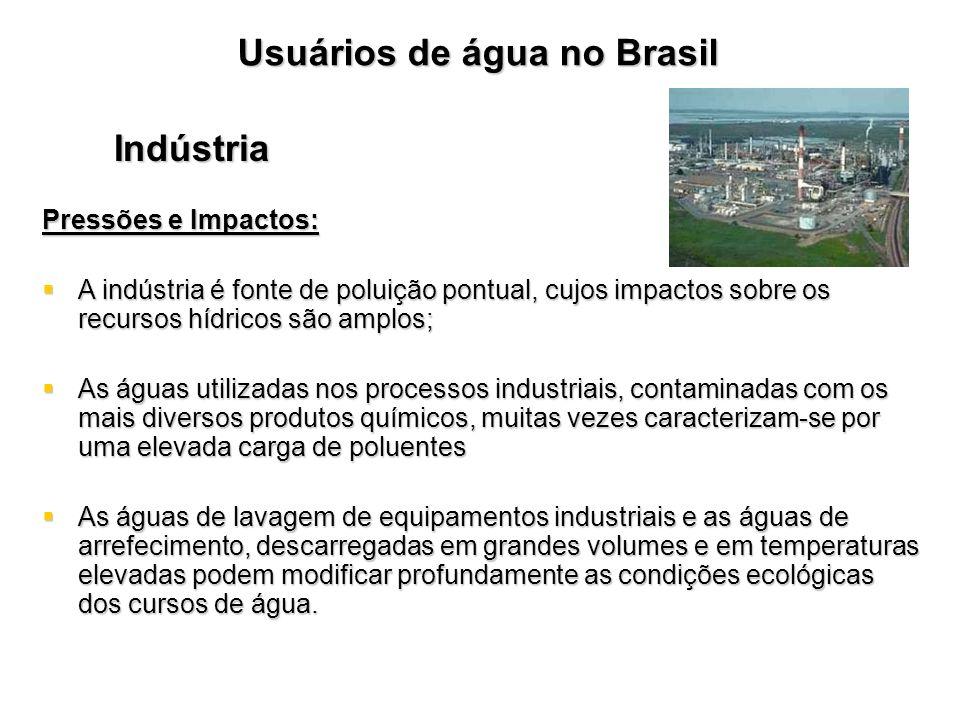 Usuários de água no Brasil Indústria Pressões e Impactos: A indústria é fonte de poluição pontual, cujos impactos sobre os recursos hídricos são amplo
