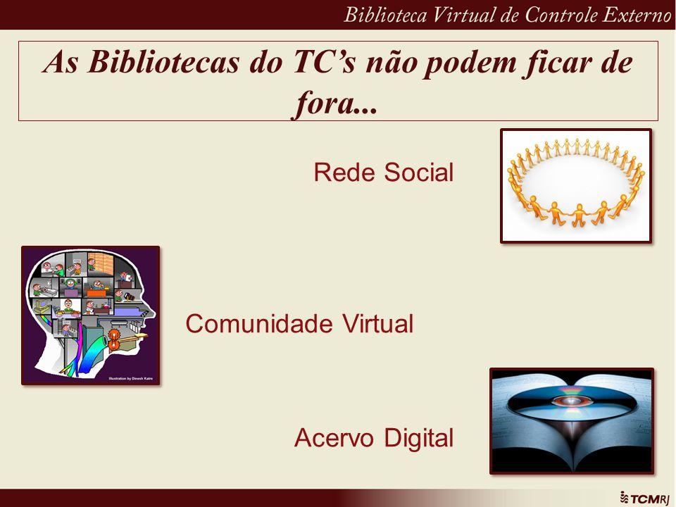 As Bibliotecas do TCs não podem ficar de fora... Rede Social Comunidade Virtual Acervo Digital