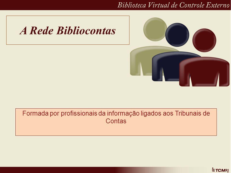 A Rede Bibliocontas Formada por profissionais da informação ligados aos Tribunais de Contas