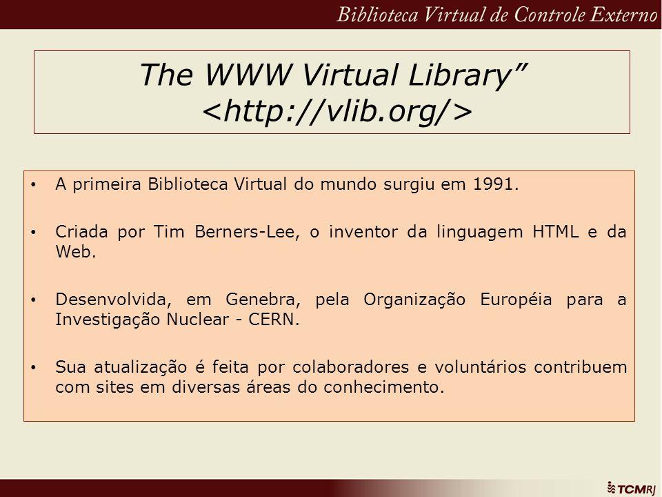 The WWW Virtual Library A primeira Biblioteca Virtual do mundo surgiu em 1991. Criada por Tim Berners-Lee, o inventor da linguagem HTML e da Web. Dese
