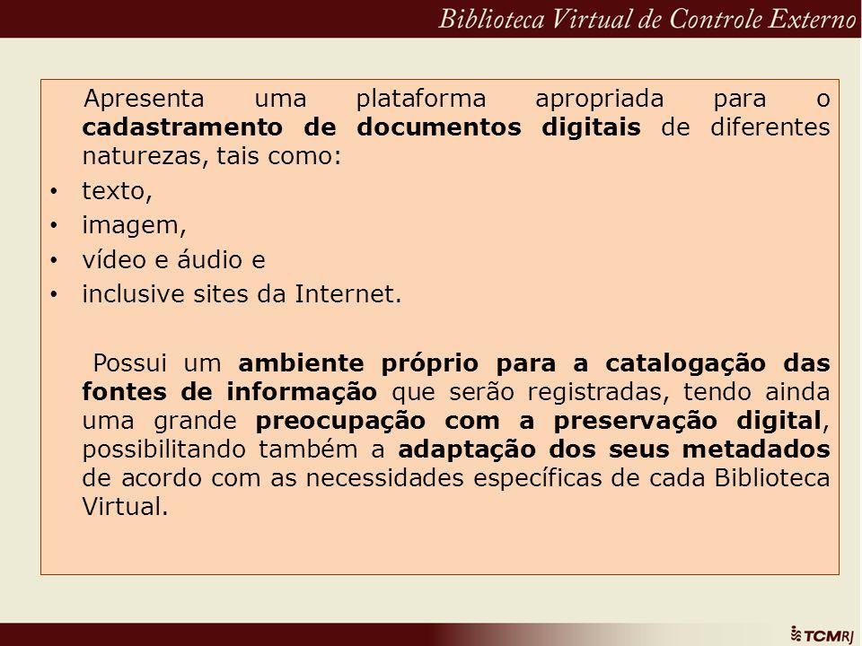 Apresenta uma plataforma apropriada para o cadastramento de documentos digitais de diferentes naturezas, tais como: texto, imagem, vídeo e áudio e inc