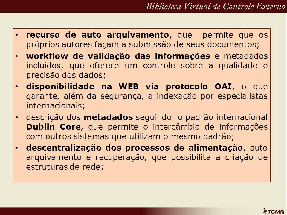 recurso de auto arquivamento, que permite que os próprios autores façam a submissão de seus documentos; workflow de validação das informações e metada