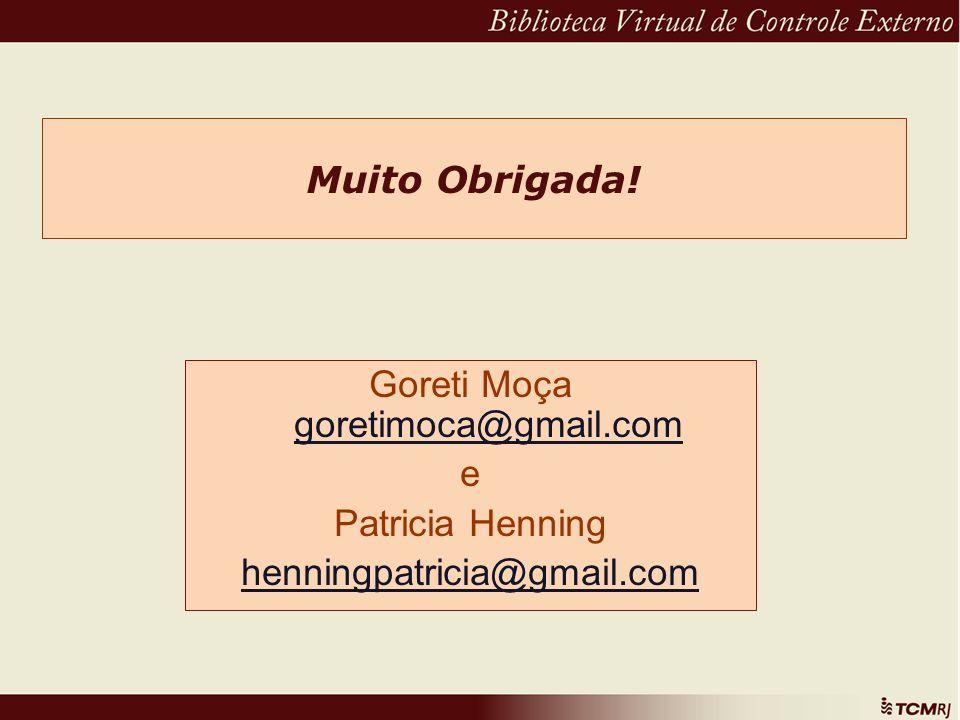 Muito Obrigada! Goreti Moça goretimoca@gmail.com goretimoca@gmail.com e Patricia Henning henningpatricia@gmail.com