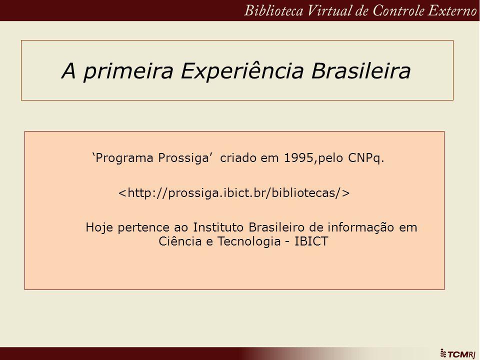 A primeira Experiência Brasileira Programa Prossiga criado em 1995,pelo CNPq. Hoje pertence ao Instituto Brasileiro de informação em Ciência e Tecnolo