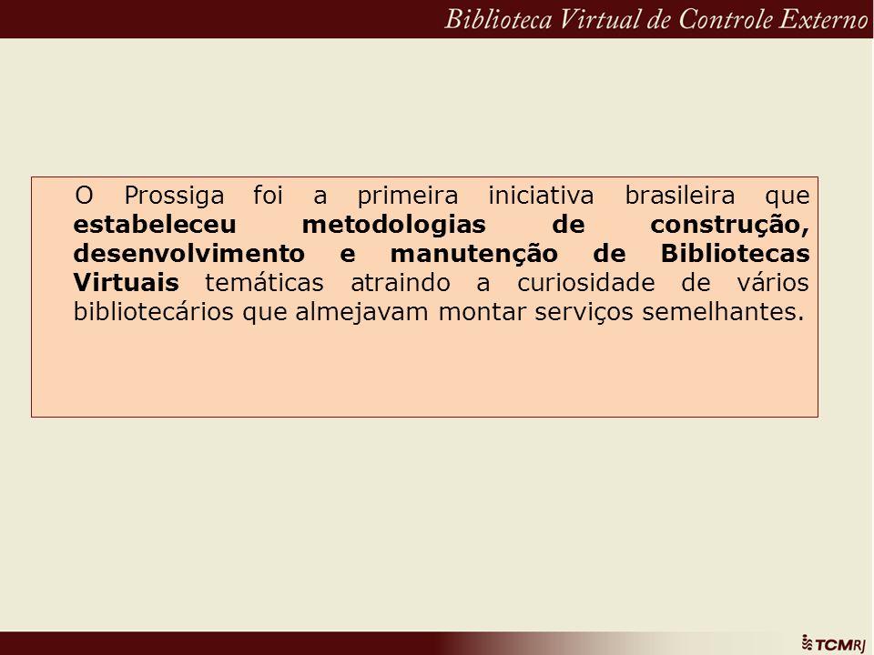 O Prossiga foi a primeira iniciativa brasileira que estabeleceu metodologias de construção, desenvolvimento e manutenção de Bibliotecas Virtuais temát