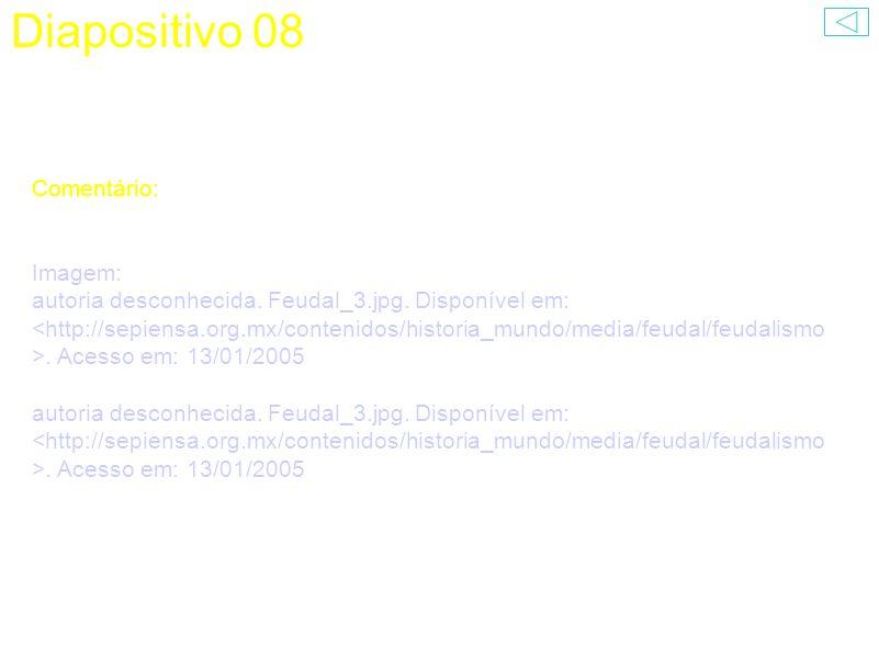 Diapositivo 08 Comentário: Imagem: autoria desconhecida. Feudal_3.jpg. Disponível em:. Acesso em: 13/01/2005