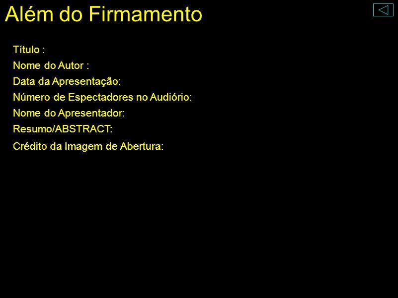 Além do Firmamento Título : Nome do Autor : Data da Apresentação: Número de Espectadores no Audiório: Nome do Apresentador: Resumo/ABSTRACT: Crédito d