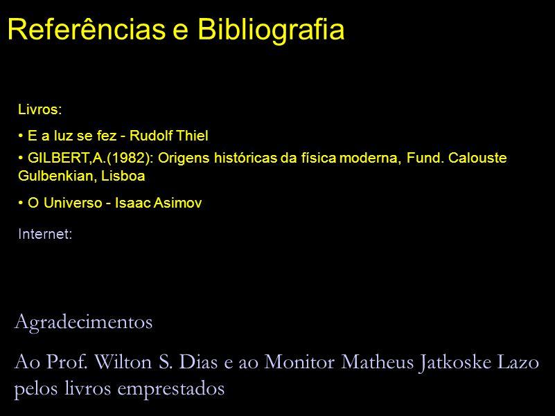 Referências e Bibliografia Livros: E a luz se fez - Rudolf Thiel GILBERT,A.(1982): Origens históricas da física moderna, Fund. Calouste Gulbenkian, Li