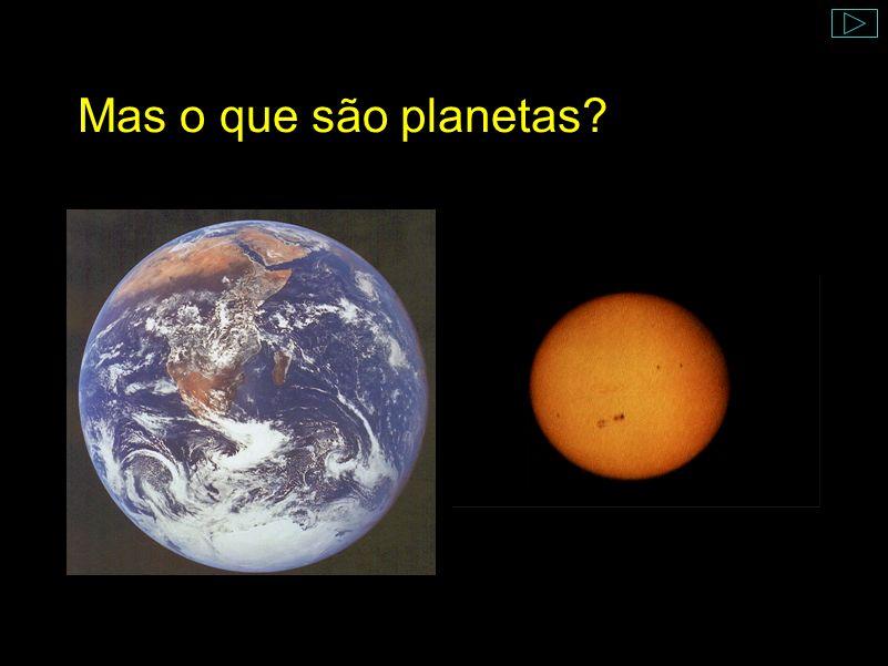 Mas o que são planetas?