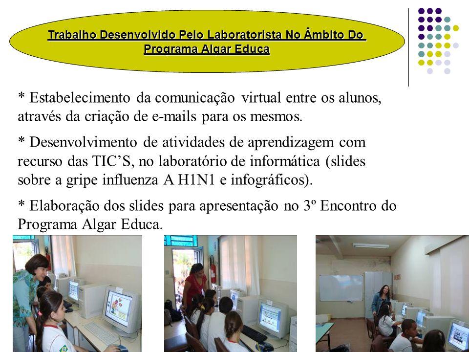 * Estabelecimento da comunicação virtual entre os alunos, através da criação de e-mails para os mesmos. * Desenvolvimento de atividades de aprendizage