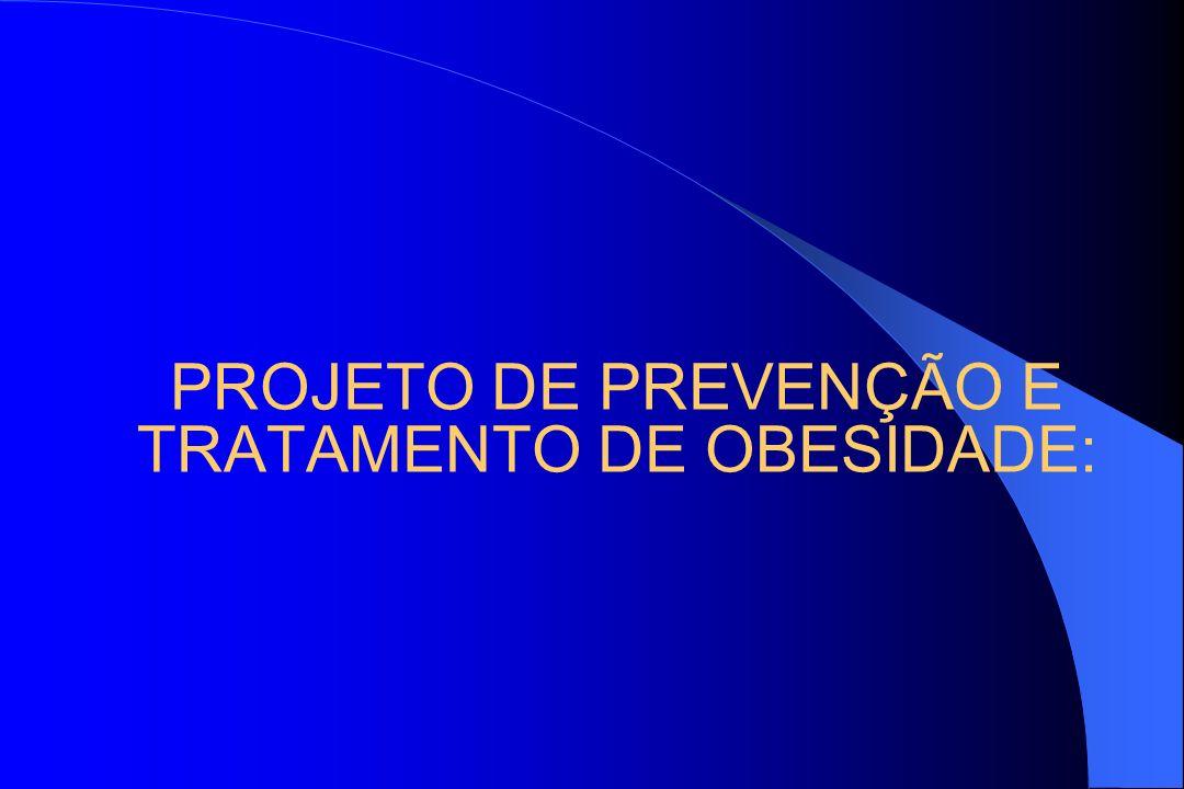 PROJETO DE PREVENÇÃO E TRATAMENTO DE OBESIDADE: