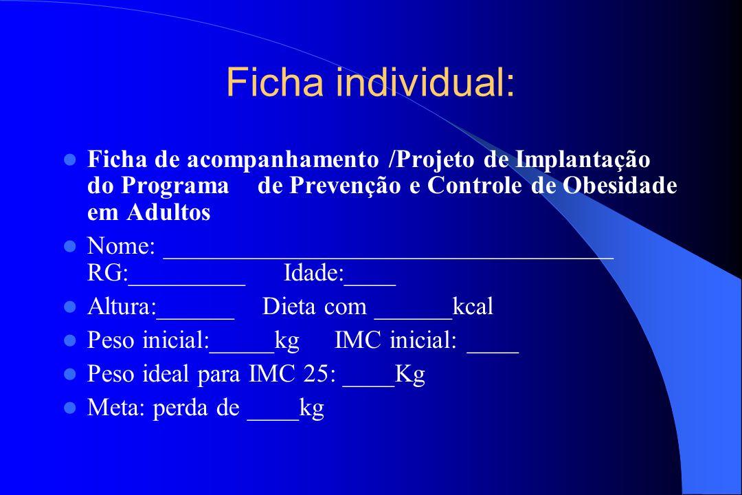 Ficha individual: Ficha de acompanhamento /Projeto de Implantação do Programa de Prevenção e Controle de Obesidade em Adultos Nome: __________________