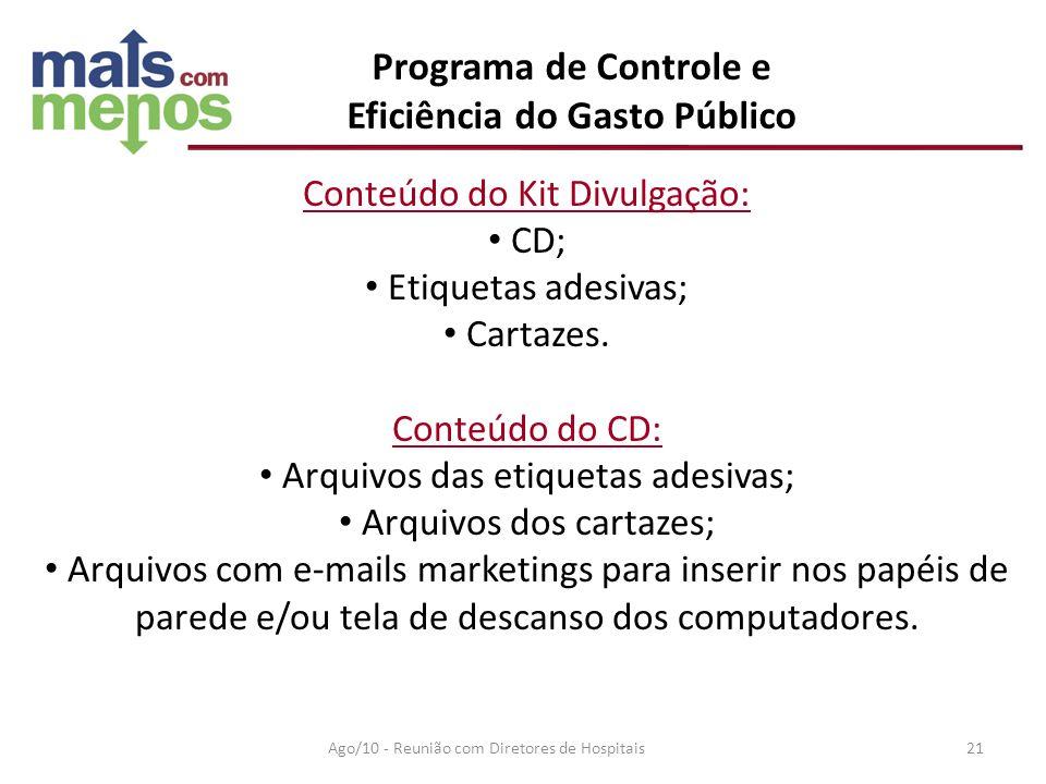 Programa de Controle e Eficiência do Gasto Público Conteúdo do Kit Divulgação: CD; Etiquetas adesivas; Cartazes. Conteúdo do CD: Arquivos das etiqueta