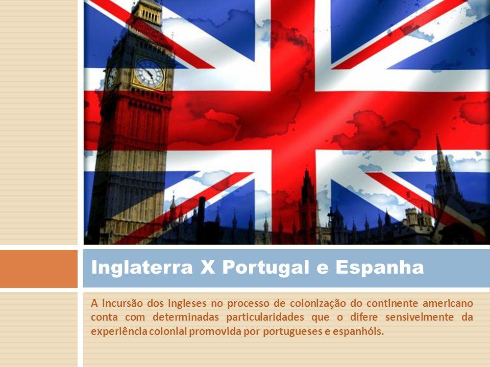 A incursão dos ingleses no processo de colonização do continente americano conta com determinadas particularidades que o difere sensivelmente da exper