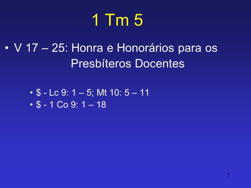 7 1 Tm 5 V 17 – 25: Honra e Honorários para os Presbíteros Docentes $ - Lc 9: 1 – 5; Mt 10: 5 – 11 $ - 1 Co 9: 1 – 18