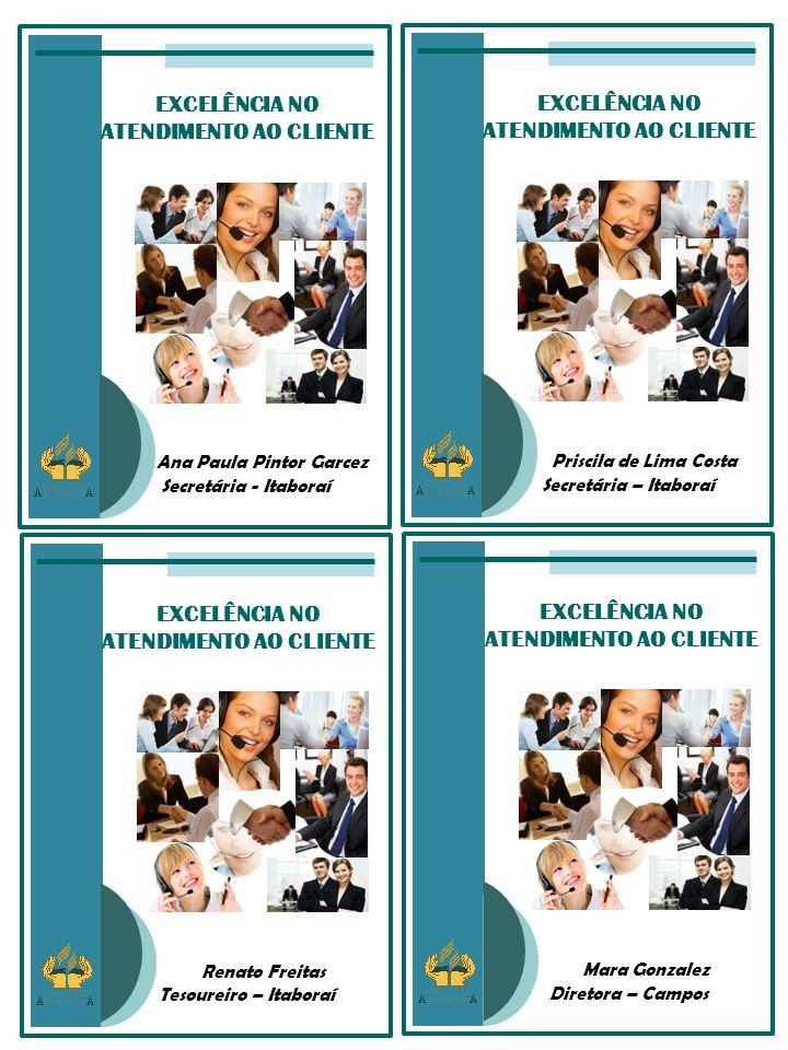 EXCELÊNCIA NO ATENDIMENTO AO CLIENTE Priscila de Lima Costa Secretária – Itaboraí EXCELÊNCIA NO ATENDIMENTO AO CLIENTE Ana Paula Pintor Garcez Secretá