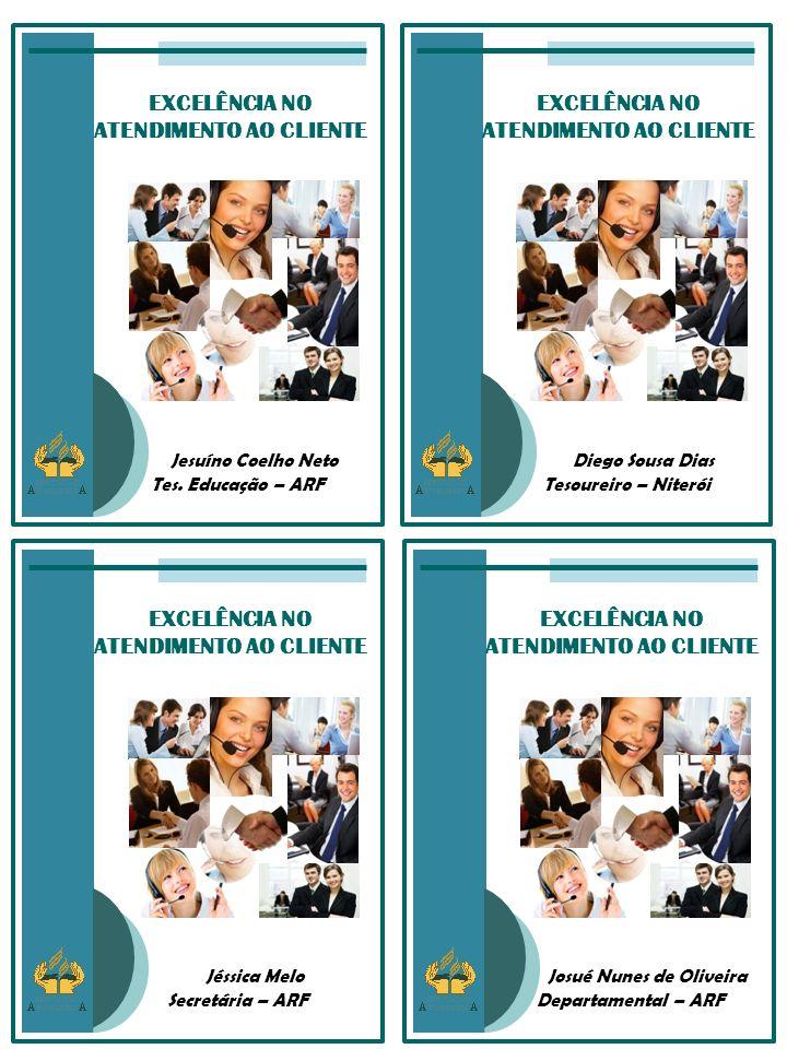 EXCELÊNCIA NO ATENDIMENTO AO CLIENTE Diego Sousa Dias Tesoureiro – Niterói EXCELÊNCIA NO ATENDIMENTO AO CLIENTE Jesuíno Coelho Neto Tes. Educação – AR