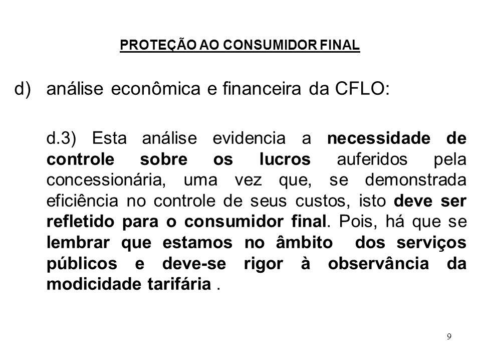 9 PROTEÇÃO AO CONSUMIDOR FINAL d) análise econômica e financeira da CFLO: d.3) Esta análise evidencia a necessidade de controle sobre os lucros auferi