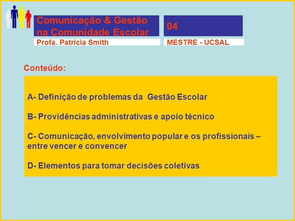 Profa. Patricia SmithMESTRE - UCSALProfa. Patricia SmithMESTRE - UCSAL Comunicação & Gestão na Comunidade Escolar 04 A- Definição de problemas da Gest