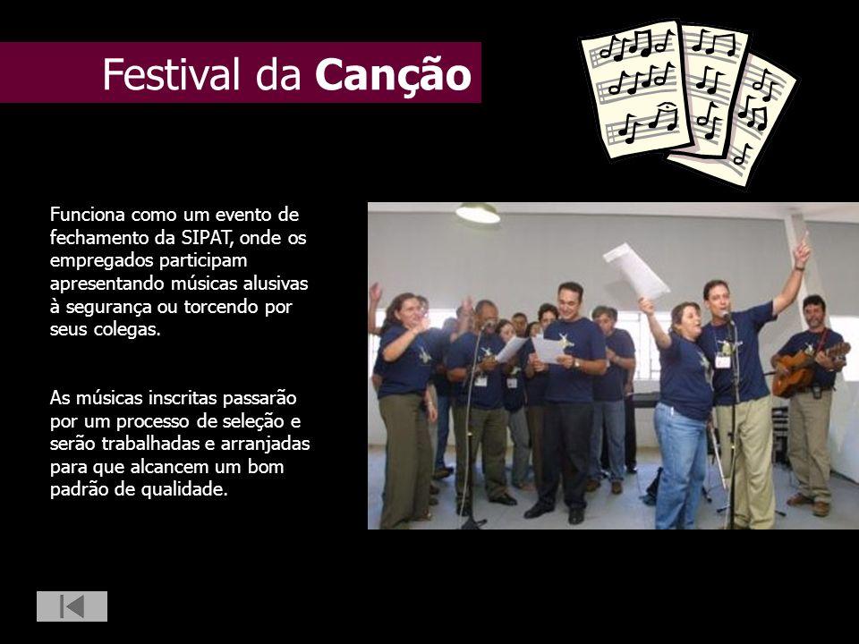 Festival da Canção Funciona como um evento de fechamento da SIPAT, onde os empregados participam apresentando músicas alusivas à segurança ou torcendo