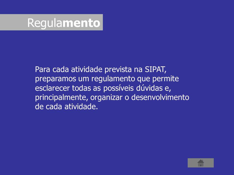 Para cada atividade prevista na SIPAT, preparamos um regulamento que permite esclarecer todas as possíveis dúvidas e, principalmente, organizar o dese