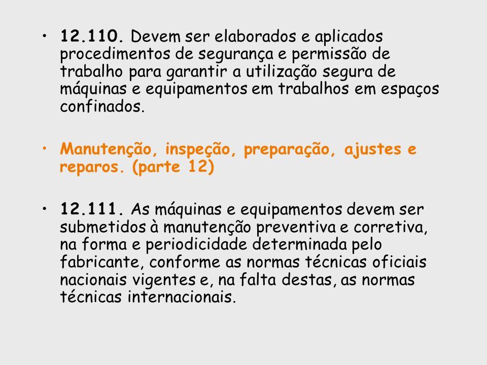 12.110. Devem ser elaborados e aplicados procedimentos de segurança e permissão de trabalho para garantir a utilização segura de máquinas e equipament