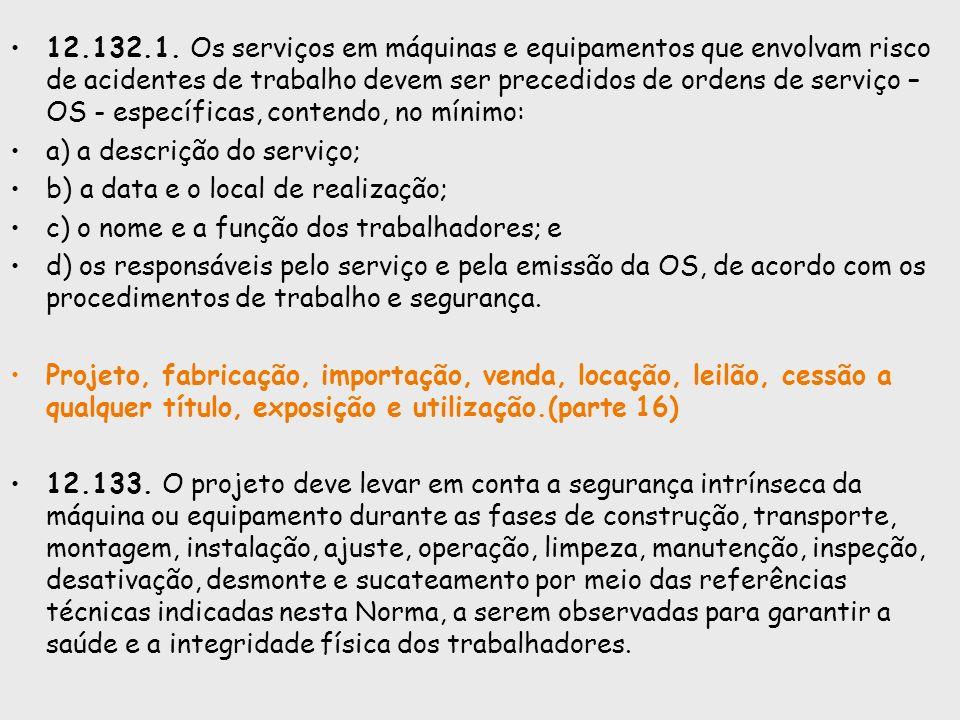 12.132.1. Os serviços em máquinas e equipamentos que envolvam risco de acidentes de trabalho devem ser precedidos de ordens de serviço – OS - específi