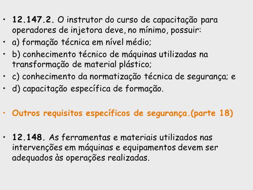 12.147.2. O instrutor do curso de capacitação para operadores de injetora deve, no mínimo, possuir: a) formação técnica em nível médio; b) conheciment