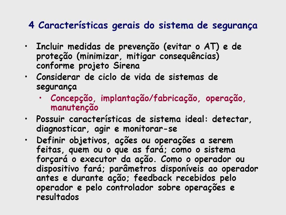 4 Características gerais do sistema de segurança Incluir medidas de prevenção (evitar o AT) e de proteção (minimizar, mitigar consequências) conforme