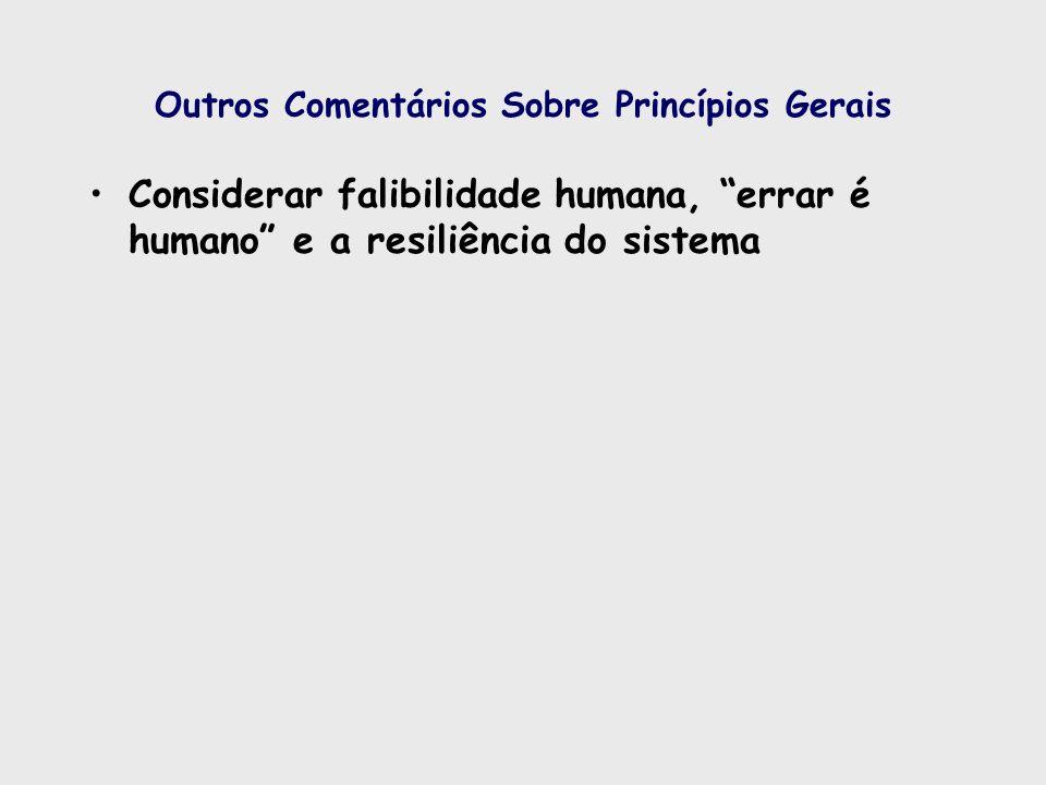 Outros Comentários Sobre Princípios Gerais Considerar falibilidade humana, errar é humano e a resiliência do sistema
