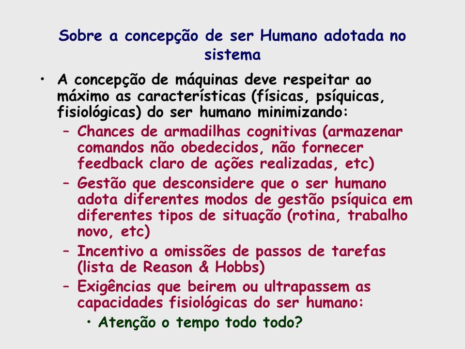 Sobre a concepção de ser Humano adotada no sistema A concepção de máquinas deve respeitar ao máximo as características (físicas, psíquicas, fisiológic