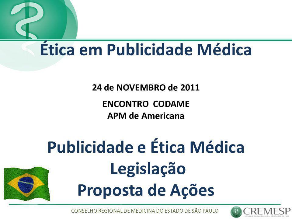 Ética em Publicidade Médica 24 de NOVEMBRO de 2011 ENCONTRO CODAME APM de Americana CONSELHO REGIONAL DE MEDICINA DO ESTADO DE SÃO PAULO Publicidade e