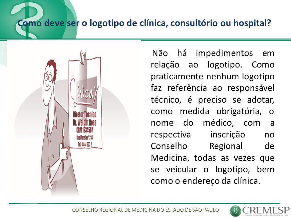 Como deve ser o logotipo de clínica, consultório ou hospital? Não há impedimentos em relação ao logotipo. Como praticamente nenhum logotipo faz referê