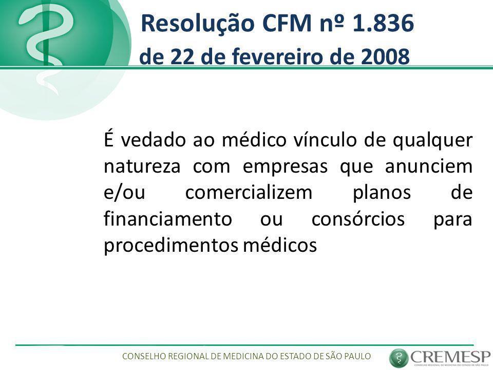 Resolução CFM nº 1.836 de 22 de fevereiro de 2008 Ementa: É vedado ao médico vínculo de qualquer natureza com empresas que anunciem e/ou comercializem