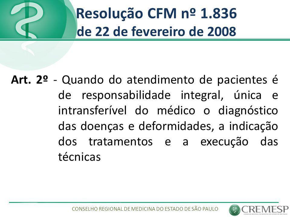 Resolução CFM nº 1.836 de 22 de fevereiro de 2008 Art. 2º - Quando do atendimento de pacientes é de responsabilidade integral, única e intransferível