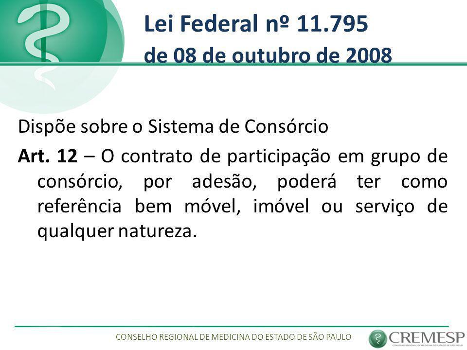 Lei Federal nº 11.795 de 08 de outubro de 2008 Dispõe sobre o Sistema de Consórcio Art. 12 – O contrato de participação em grupo de consórcio, por ade