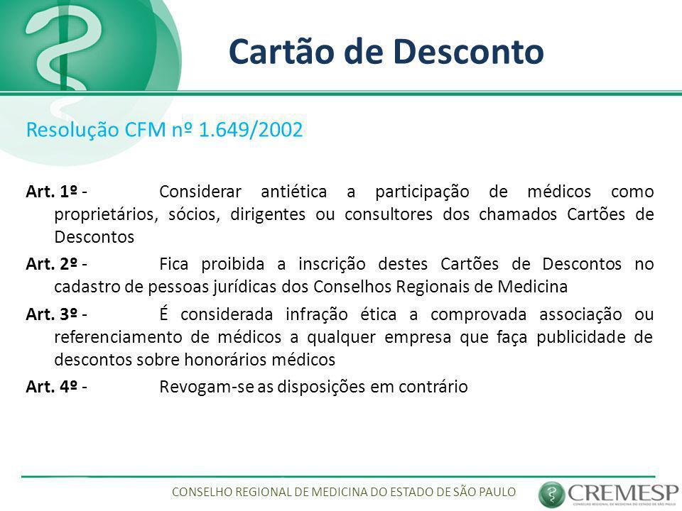Cartão de Desconto Resolução CFM nº 1.649/2002 Art. 1º - Considerar antiética a participação de médicos como proprietários, sócios, dirigentes ou cons