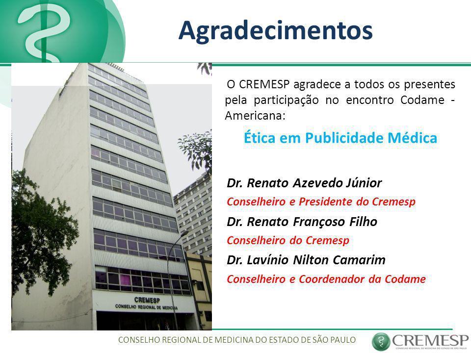 Agradecimentos O CREMESP agradece a todos os presentes pela participação no encontro Codame - Americana: Ética em Publicidade Médica Dr. Renato Azeved