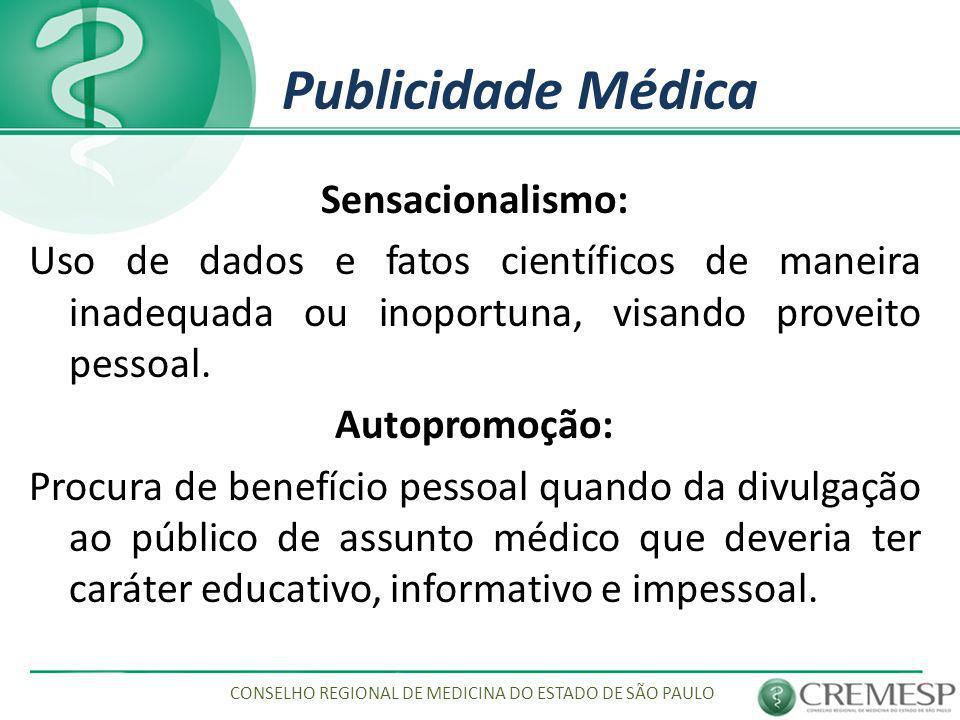 Publicidade Médica Sensacionalismo: Uso de dados e fatos científicos de maneira inadequada ou inoportuna, visando proveito pessoal. Autopromoção: Proc