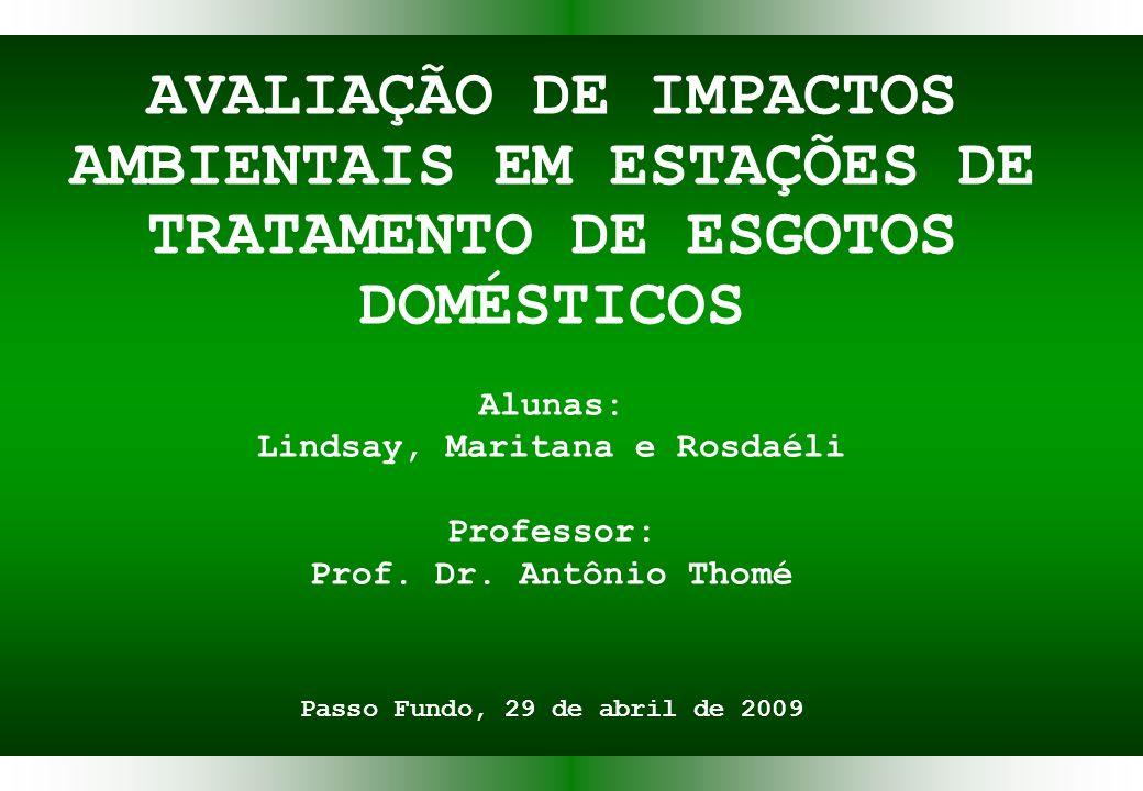 AVALIAÇÃO DE IMPACTOS AMBIENTAIS EM ESTAÇÕES DE TRATAMENTO DE ESGOTOS DOMÉSTICOS Alunas: Lindsay, Maritana e Rosdaéli Professor: Prof.